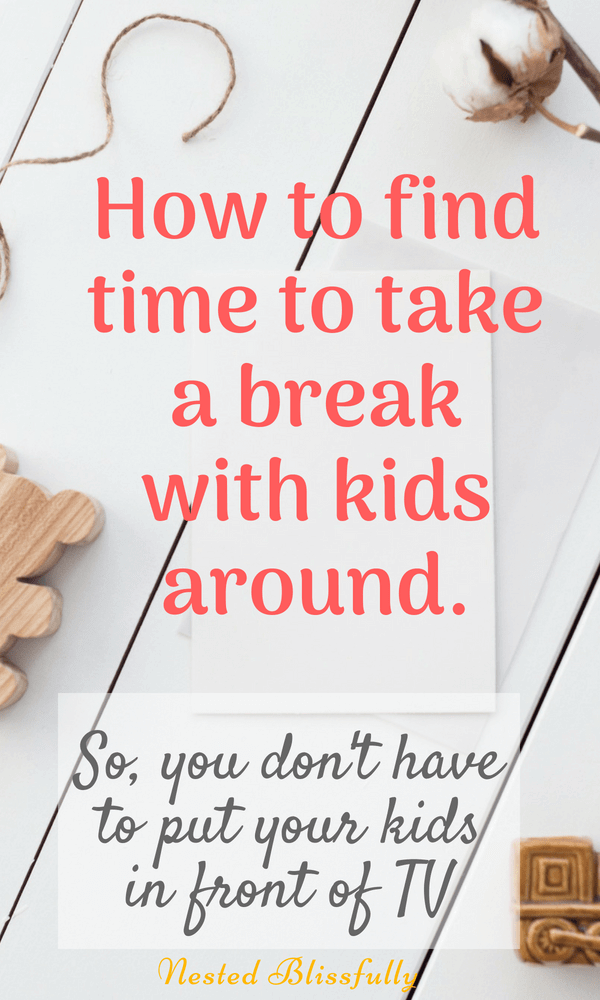 How to find time to take a break with kids around.